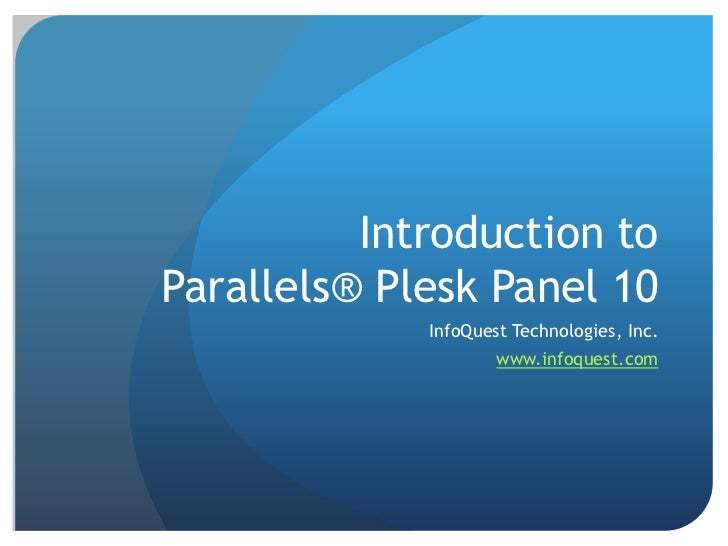 Introduction to Parallels® Plesk Panel 10<br />InfoQuest Technologies, Inc.<br />www.infoquest.com<br />