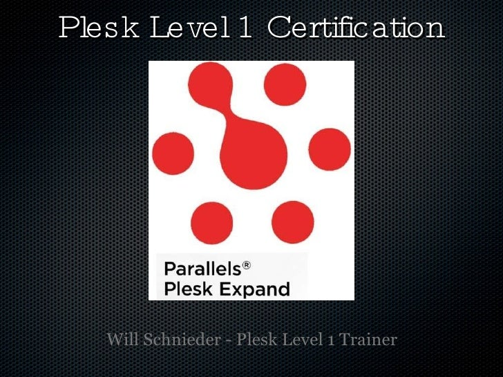 Plesk Level 1 Certification <ul><li>Will Schnieder - Plesk Level 1 Trainer </li></ul>