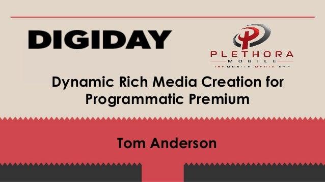 October 2013  Dynamic Rich Media Creation for Programmatic Premium Tom Anderson
