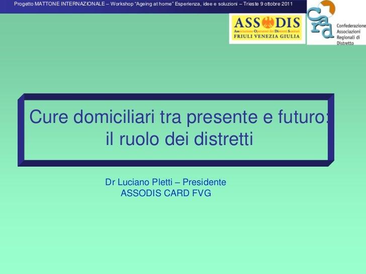 """Progetto MATTONE INTERNAZIONALE – Workshop """"Ageing at home"""" Esperienza, idee e soluzioni – Trieste 9 ottobre 2011     Cure..."""
