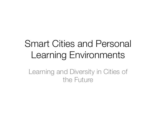 Smart Cities and Personal Learning Environments Learning and Diversity in Cities of the Future