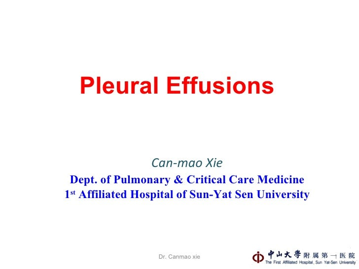 Pleural Effusions Can-mao Xie Dept. of Pulmonary & Critical Care Medicine 1 st  Affiliated Hospital of Sun-Yat Sen Univers...