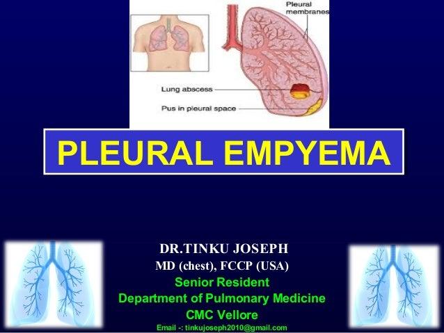 PLEURAL EMPYEMAPLEURAL EMPYEMA DR.TINKU JOSEPH MD (chest), FCCP (USA) Senior Resident Department of Pulmonary Medicine CMC...