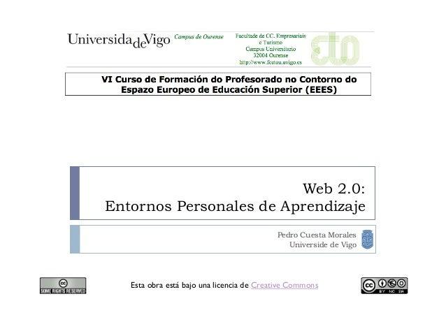 Web 2.0: Entornos Personales de Aprendizaje Esta obra está bajo una licencia de Creative Commons Pedro Cuesta Morales Univ...