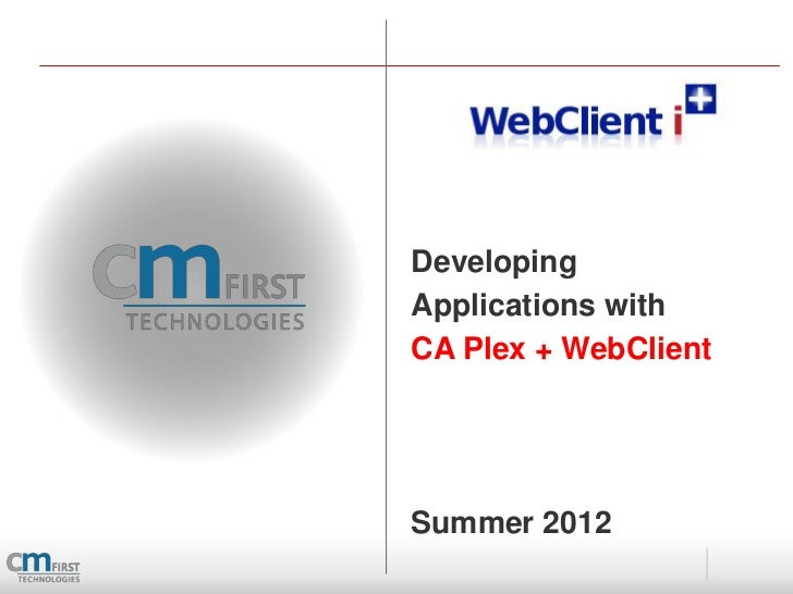 DevelopingApplications withCA Plex + WebClientSummer 2012