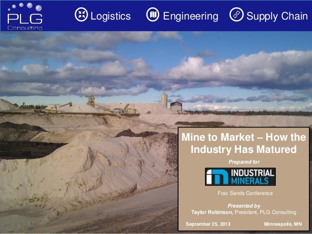 1 Logistics Engineering Supply Chain Mine to Market – How the Industry Has Matured Prepared for Frac Sands Conference Pres...