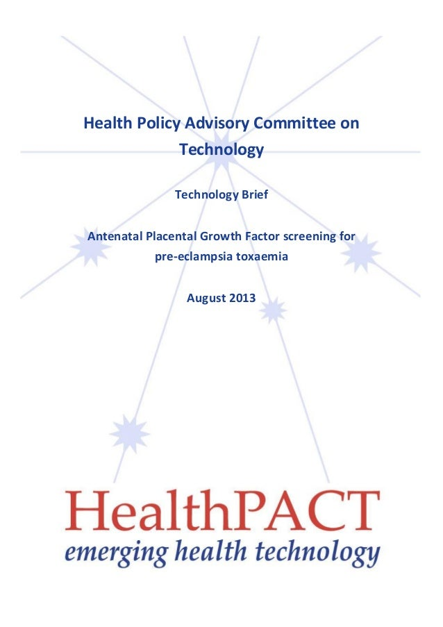 Health Policy Advisory Committee on Technology Technology Brief Antenatal Placental Growth Factor screening for pre-eclamp...