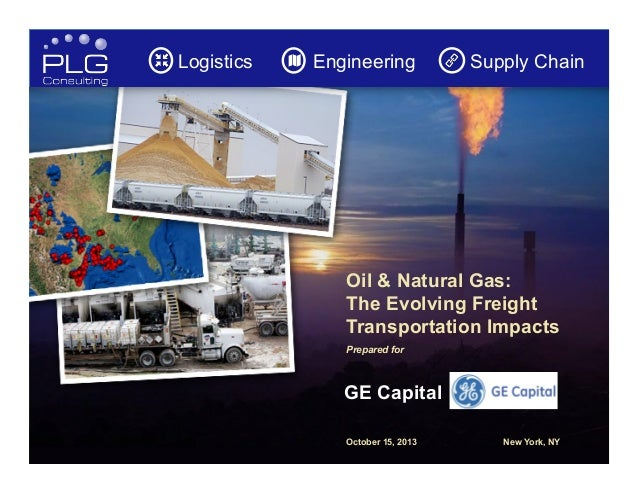 Logistics  Engineering  Supply Chain  Oil & Natural Gas: The Evolving Freight Transportation Impacts Prepared for  GE Capi...
