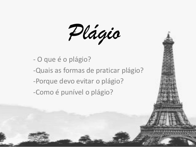 Plágio - O que é o plágio? -Quais as formas de praticar plágio? -Porque devo evitar o plágio? -Como é punível o plágio?