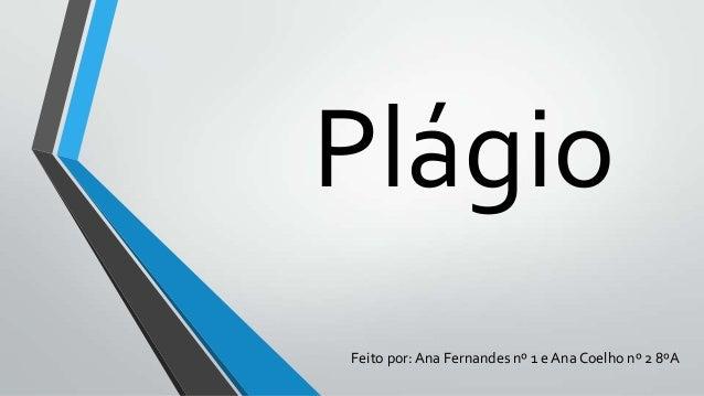 Plágio Feito por: Ana Fernandes nº 1 e Ana Coelho nº 2 8ºA
