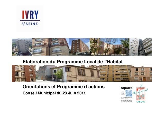 Elaboration du Programme Local de l'HabitatOrientations et Programme d'actionsConseil Municipal du 23 Juin 2011