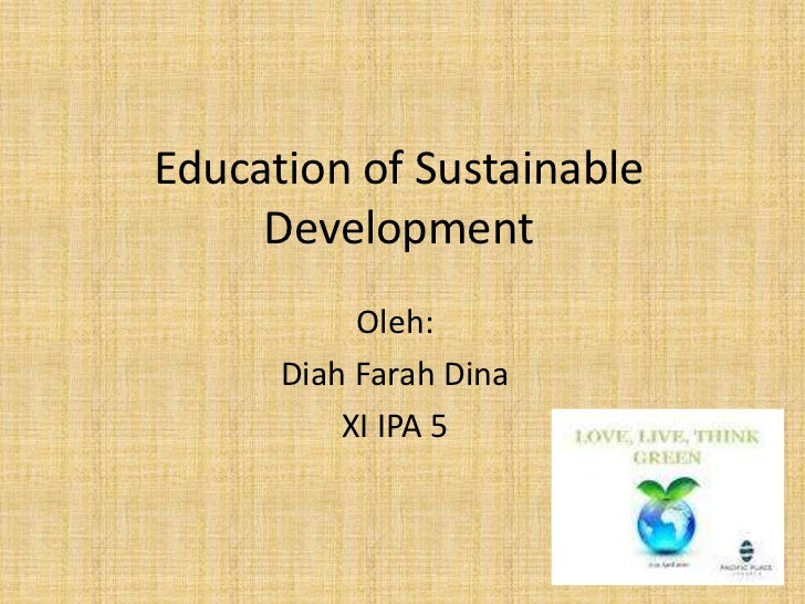 Education of Sustainable Development<br />Oleh:<br />Diah Farah Dina <br />XI IPA 5<br />