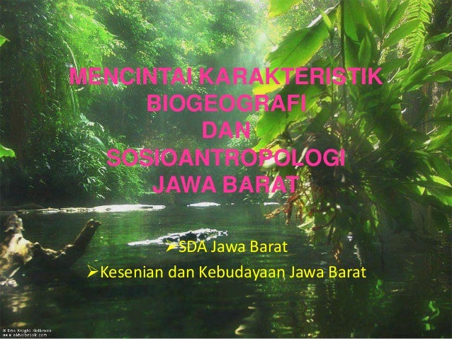 MENCINTAI KARAKTERISTIK BIOGEOGRAFI DAN SOSIOANTROPOLOGI JAWA BARAT SDA Jawa Barat Kesenian dan Kebudayaan Jawa Barat