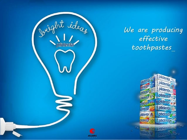 We are producing effective toothpastes…