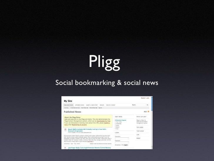 Pligg  <ul><li>Social bookmarking & social news </li></ul>
