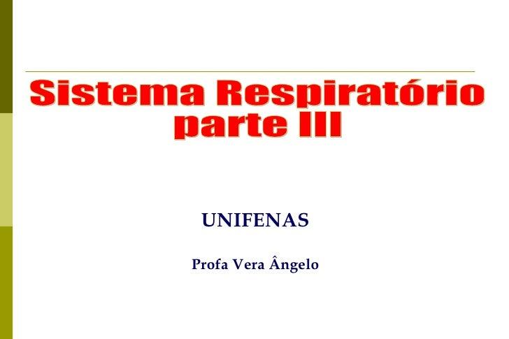 Sistema Respiratório parte III UNIFENAS Profa Vera Ângelo