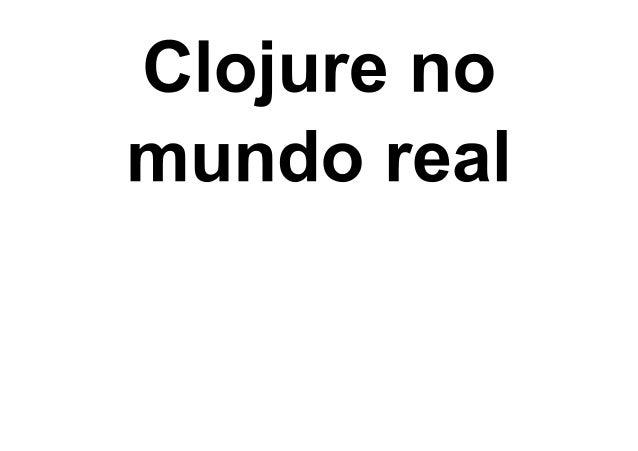 Clojure No Mundo Real