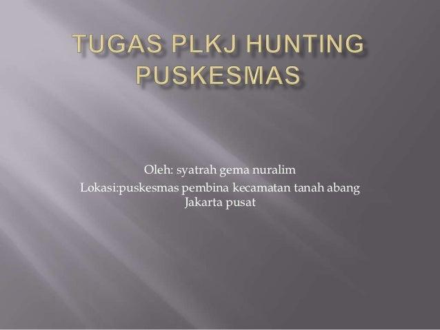 Oleh: syatrah gema nuralimLokasi:puskesmas pembina kecamatan tanah abang                  Jakarta pusat