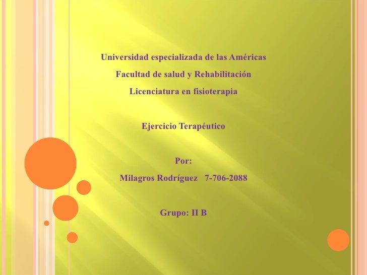 Universidad especializada de las Américas Facultad de salud y Rehabilitación Licenciatura en fisioterapia Ejercicio Terapé...