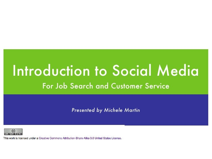 Introduction to Social Media <ul><li>For Job Search and Customer Service </li></ul>Presented by Michele Martin