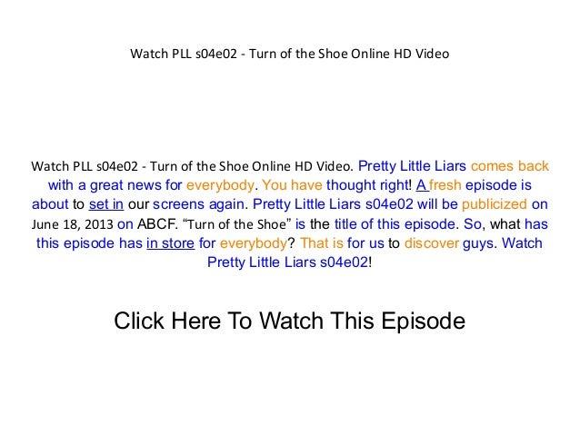 Watch PLL s04e02 - Turn of the Shoe Online HD VideoWatch PLL s04e02 - Turn of the Shoe Online HD Video. Pretty Little Liar...