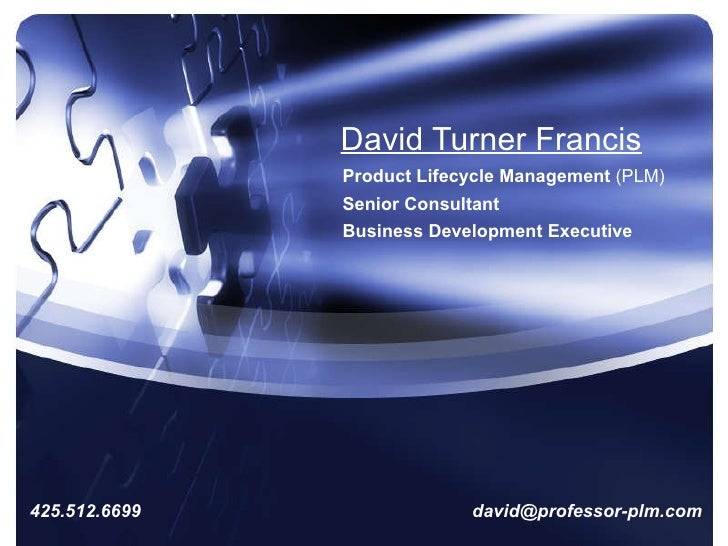 David Turner Francis   Product Lifecycle Management  (PLM) Senior Consultant Business Development Executive 425.512.6699  ...