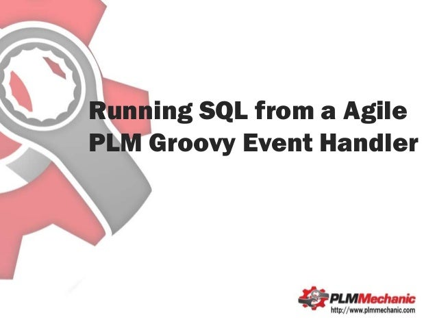 Running SQL from a Groovy Event Handler in Agile PLM