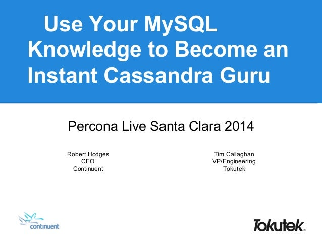 Use Your MySQL Knowledge to Become an Instant Cassandra Guru Percona Live Santa Clara 2014 Robert Hodges CEO Continuent Ti...