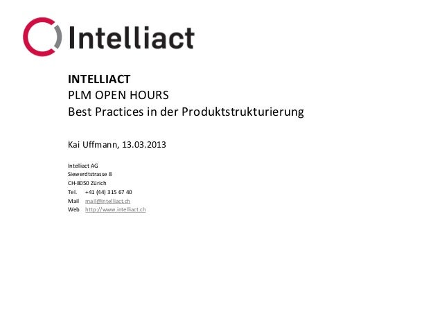 INTELLIACTPLM OPEN HOURSBest Practices in der ProduktstrukturierungKai Uffmann, 13.03.2013Intelliact AGSiewerdtstrasse 8CH...