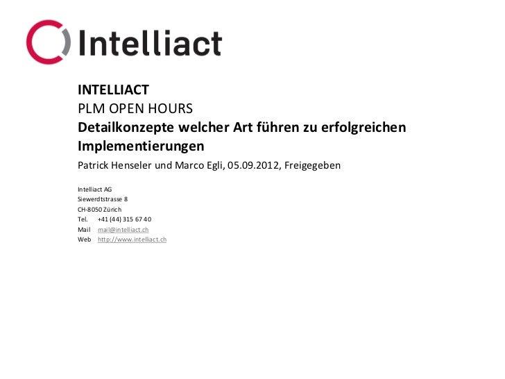 INTELLIACTPLM OPEN HOURSDetailkonzepte welcher Art führen zu erfolgreichenImplementierungenPatrick Henseler und Marco Egli...