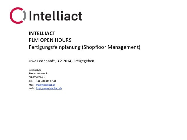 INTELLIACT PLM OPEN HOURS Fertigungsfeinplanung (Shopfloor Management) Uwe Leonhardt, 3.2.2014, Freigegeben Intelliact AG ...