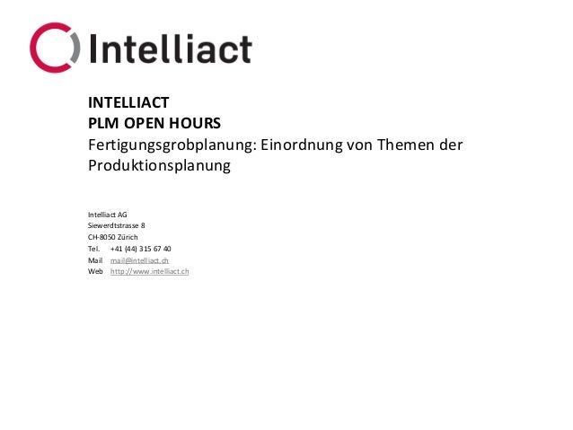 Intelliact AG  Siewerdtstrasse 8  CH-8050 Zürich  Tel. +41 (44) 315 67 40  Mail mail@intelliact.ch  Web http://www.intelli...