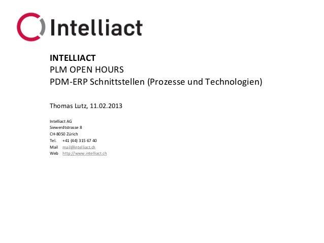 INTELLIACTPLM OPEN HOURSPDM-ERP Schnittstellen (Prozesse und Technologien)Thomas Lutz, 11.02.2013Intelliact AGSiewerdtstra...