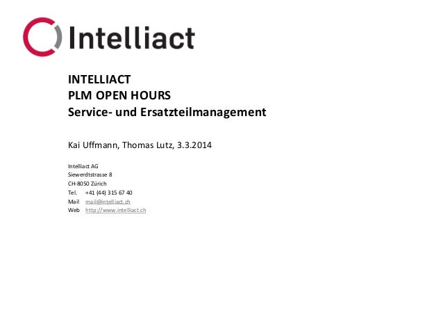 INTELLIACT PLM OPEN HOURS Service- und Ersatzteilmanagement Kai Uffmann, Thomas Lutz, 3.3.2014 Intelliact AG Siewerdtstras...