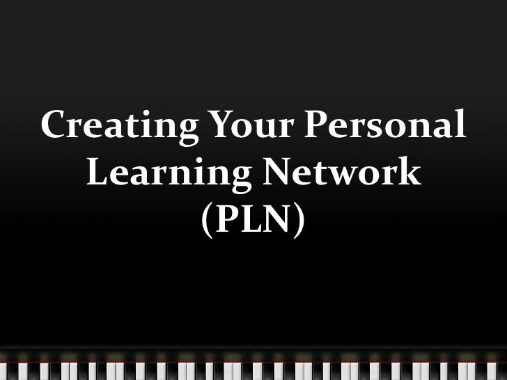 Creating Your Personal Learning Network (PLN)<br />