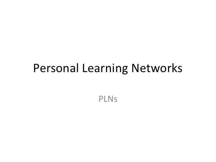 Personal Learning Networks  <br />PLNs<br />