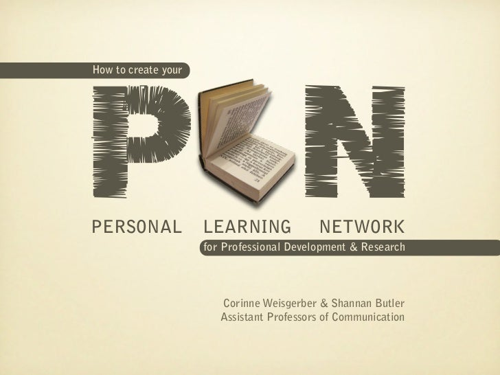 P NHow to create yourPERSONAL             LEARNING              NETWORK                     for Professional Development &...
