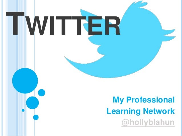 TWITTER My Professional Learning Network @hollyblahun