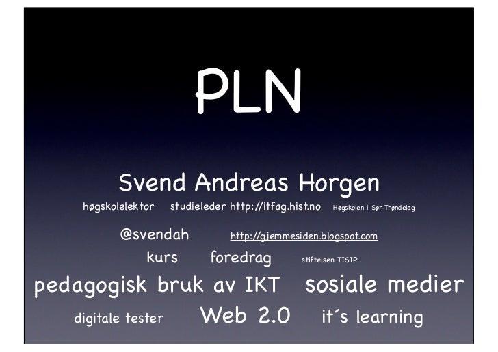 PLN          Svend Andreas Horgen     høgskolelektor   studieleder http://itfag.hist.no   Høgskolen i Sør-Trøndelag       ...