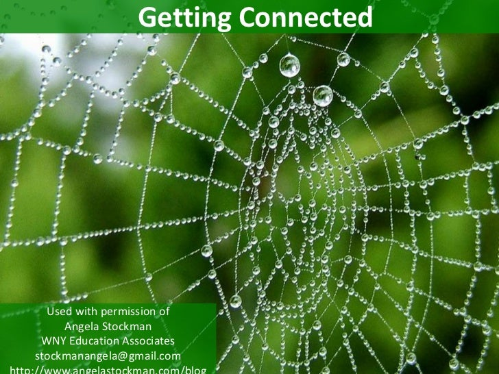 Getting Connected<br />Used with permission of<br />Angela Stockman<br />WNY Education Associates<br />stockmanangela@gmai...