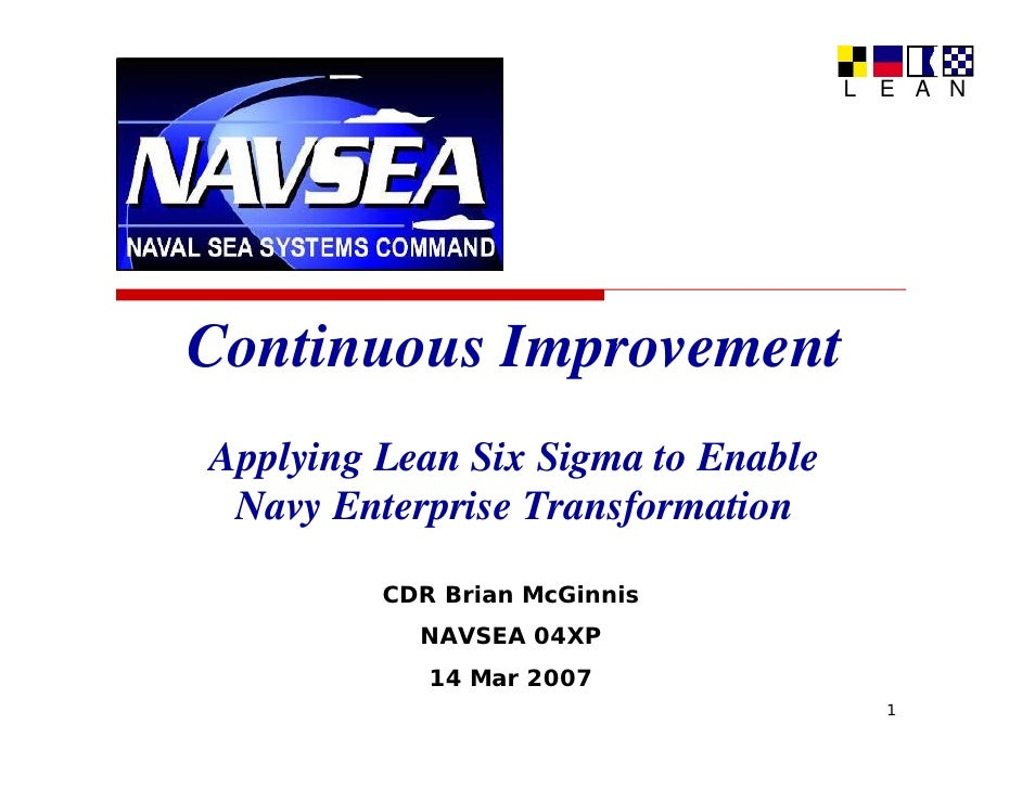 L   E A N     Continuous Improvement Applying L A l i Lean Six Sigma to Enable              Si Si        E bl  Navy Enterp...