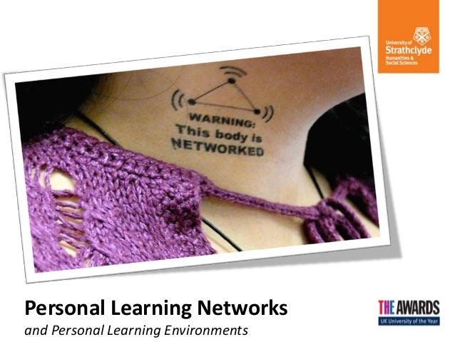Personal Learning Networksand Personal Learning Environments