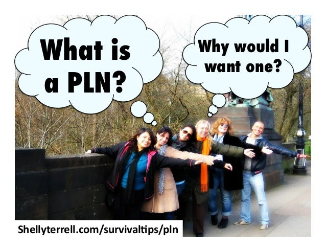 What is a PLN?  Shellyterrell.com/survival2ps/pln  Why would I want one?