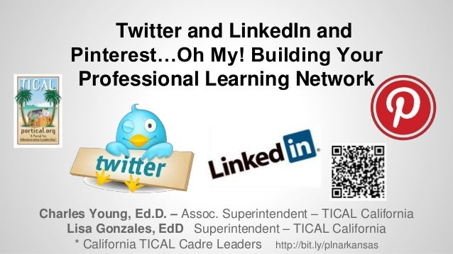 Twitter and LinkedIn and Pinterest…Oh My! Building Your Professional Learning Network  Charles Young, Ed.D. – Assoc. Super...