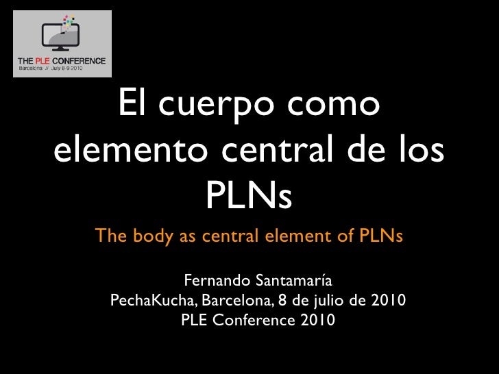 El cuerpo como elemento central de los          PLNs   The body as central element of PLNs              Fernando Santamarí...