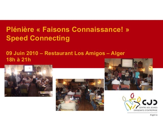 Plénière « Faisons Connaissance! »Speed Connecting09 Juin 2010 – Restaurant Los Amigos – Alger18h à 21h