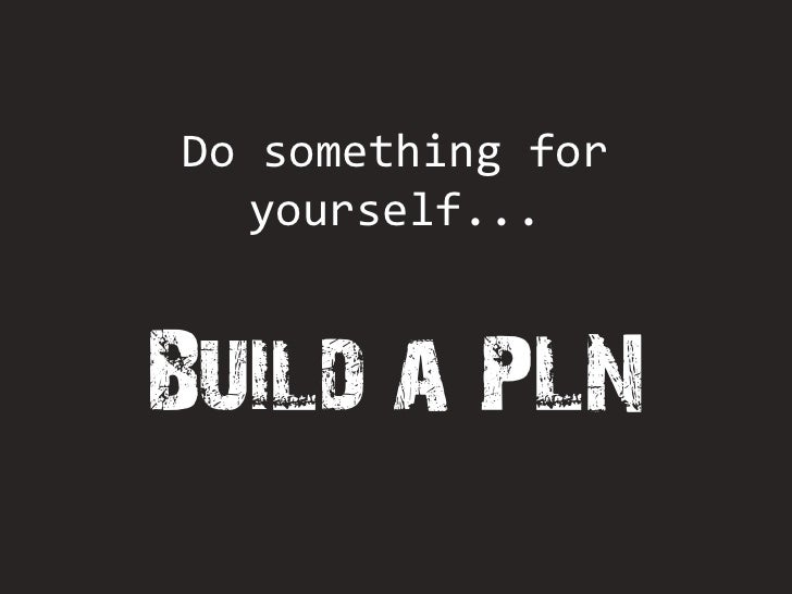 Do something for    yourself...    Build a PLN