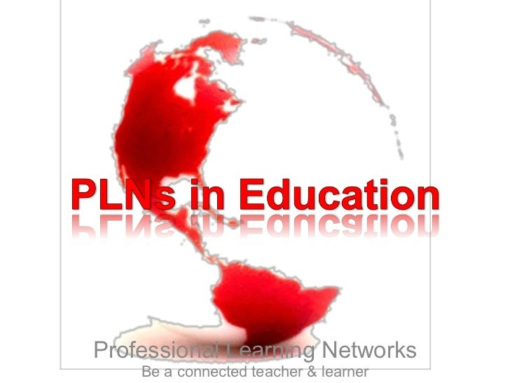 Professional Learning Networks    Be a connected teacher & learner