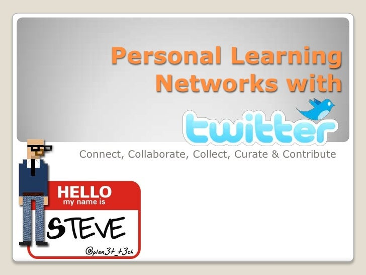Personal Learning         Networks withConnect, Collaborate, Collect, Curate & Contribute