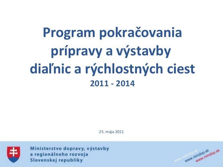 Program pokračovania prípravy a výstavby  diaľnic a rýchlostných ciest 2011 - 2014 25. mája 2011